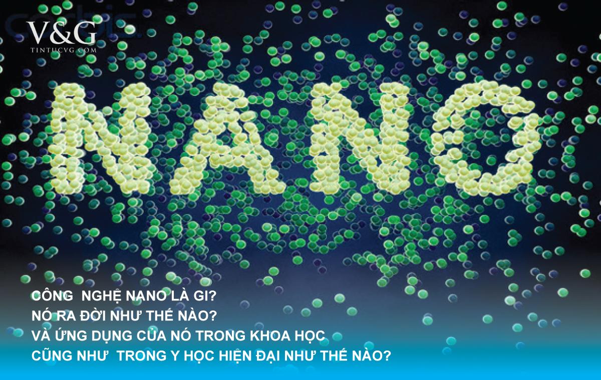 Công nghệ Nano là gì? Nó ra đời như thế nào, và ra đời từ bao giờ?